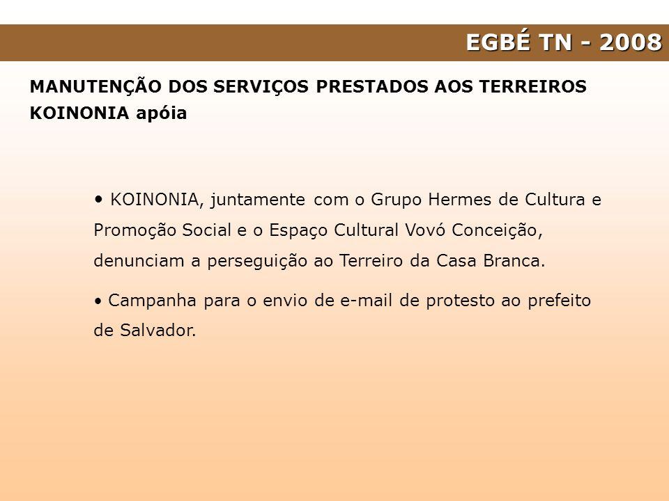 EGBÉ TN - 2008 MANUTENÇÃO DOS SERVIÇOS PRESTADOS AOS TERREIROS KOINONIA apóia KOINONIA, juntamente com o Grupo Hermes de Cultura e Promoção Social e o