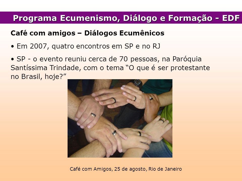 Café com amigos – Diálogos Ecumênicos Em 2007, quatro encontros em SP e no RJ SP - o evento reuniu cerca de 70 pessoas, na Paróquia Santíssima Trindad
