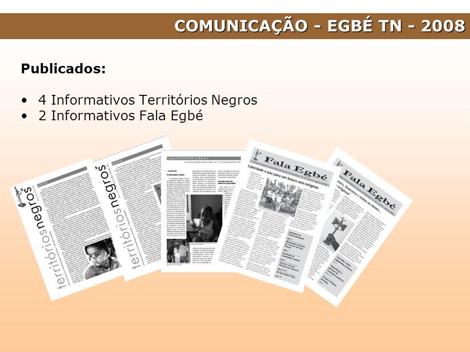 Publicados: 4 Informativos Territórios Negros 2 Informativos Fala Egbé COMUNICAÇÃO - EGBÉ TN - 2008