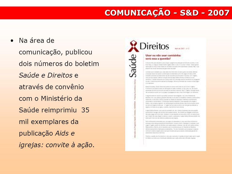 Na área de comunicação, publicou dois números do boletim Saúde e Direitos e através de convênio com o Ministério da Saúde reimprimiu 35 mil exemplares
