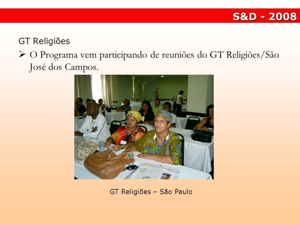 S&D - 2008 GT Religiões – São Paulo GT Religiões O Programa vem participando de reuniões do GT Religiões/São José dos Campos.
