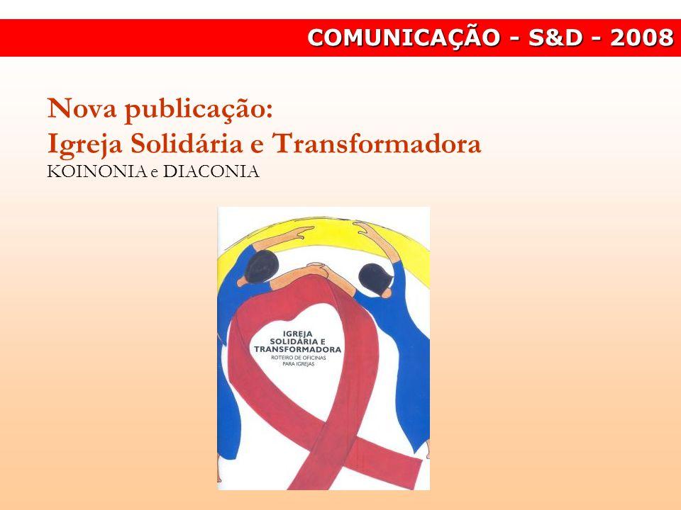 Nova publicação: Igreja Solidária e Transformadora KOINONIA e DIACONIA COMUNICAÇÃO - S&D - 2008