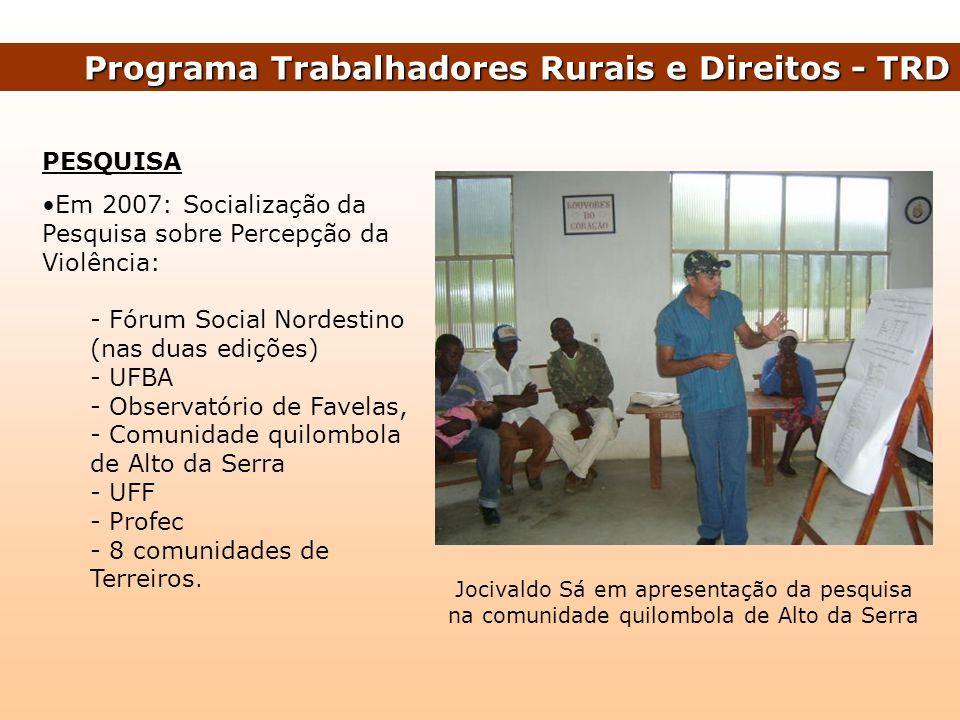 PESQUISA Em 2007: Socialização da Pesquisa sobre Percepção da Violência: - Fórum Social Nordestino (nas duas edições) - UFBA - Observatório de Favelas