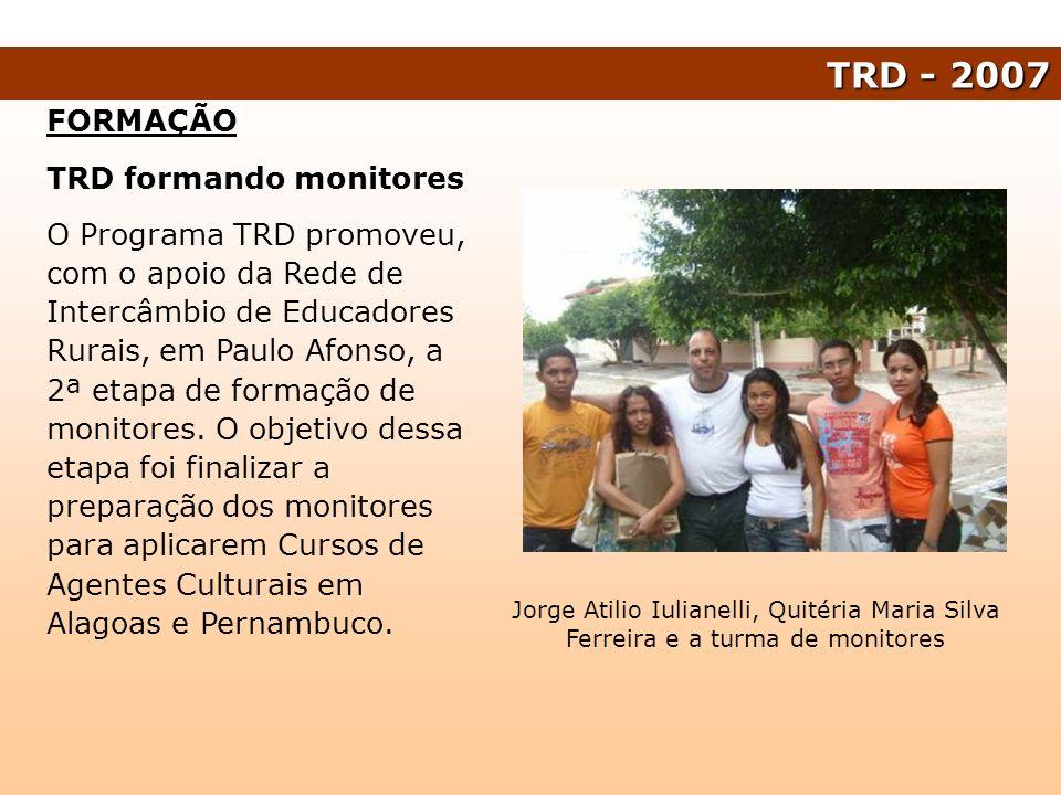 FORMAÇÃO TRD formando monitores O Programa TRD promoveu, com o apoio da Rede de Intercâmbio de Educadores Rurais, em Paulo Afonso, a 2ª etapa de forma