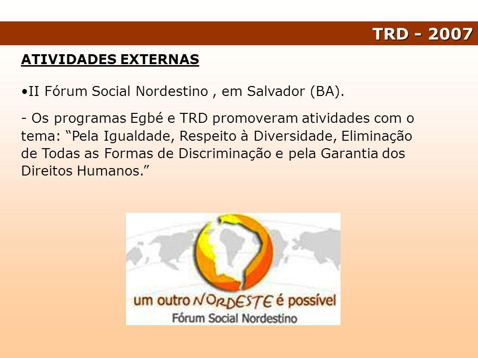 ATIVIDADES EXTERNAS II Fórum Social Nordestino, em Salvador (BA). - Os programas Egbé e TRD promoveram atividades com o tema: Pela Igualdade, Respeito