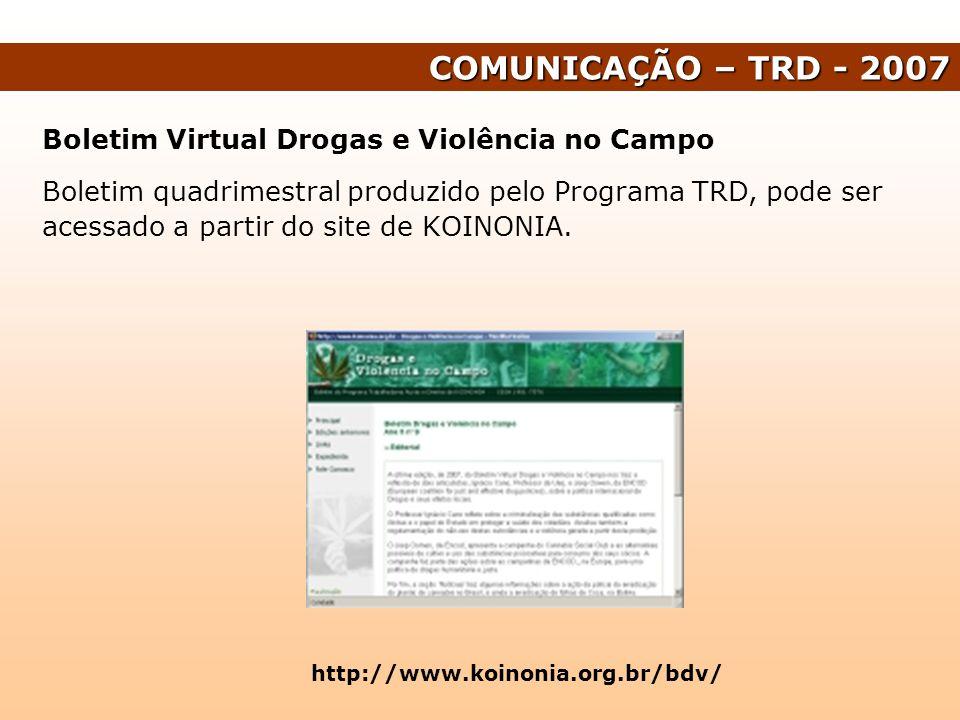 COMUNICAÇÃO – TRD - 2007 Boletim Virtual Drogas e Violência no Campo Boletim quadrimestral produzido pelo Programa TRD, pode ser acessado a partir do