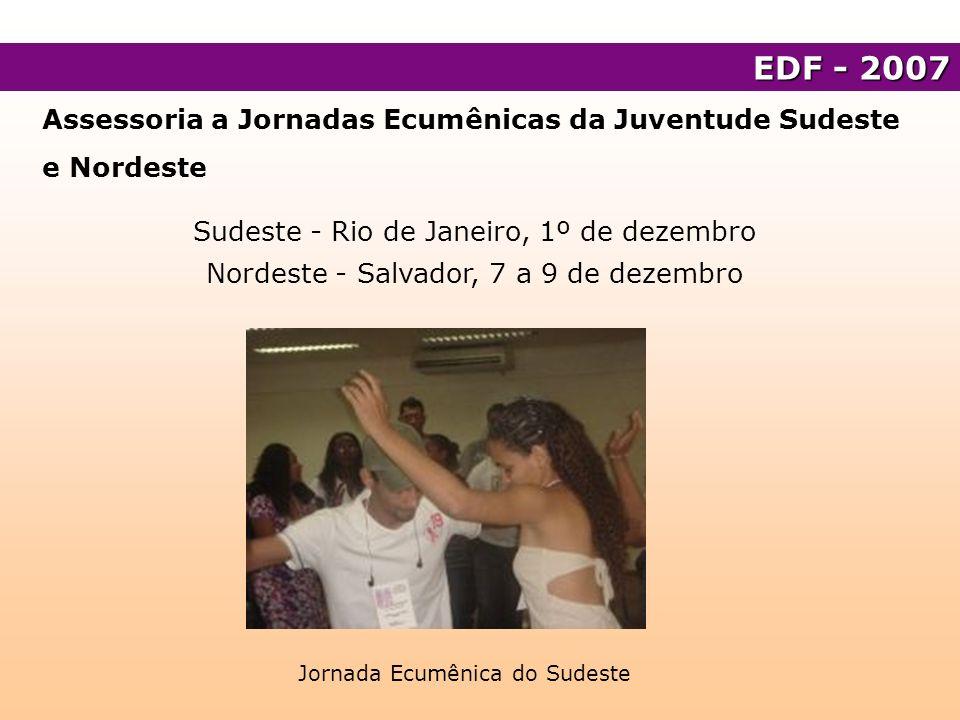 Assessoria a Jornadas Ecumênicas da Juventude Sudeste e Nordeste Sudeste - Rio de Janeiro, 1º de dezembro Nordeste - Salvador, 7 a 9 de dezembro EDF -