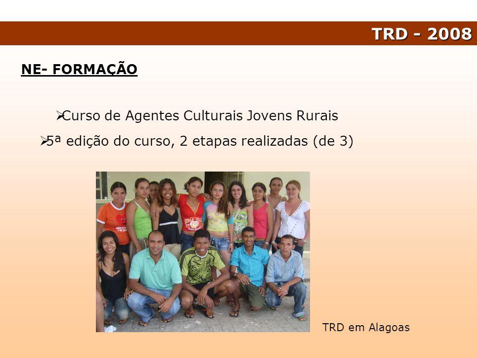 NE- FORMAÇÃO Curso de Agentes Culturais Jovens Rurais 5ª edição do curso, 2 etapas realizadas (de 3) TRD - 2008 TRD em Alagoas