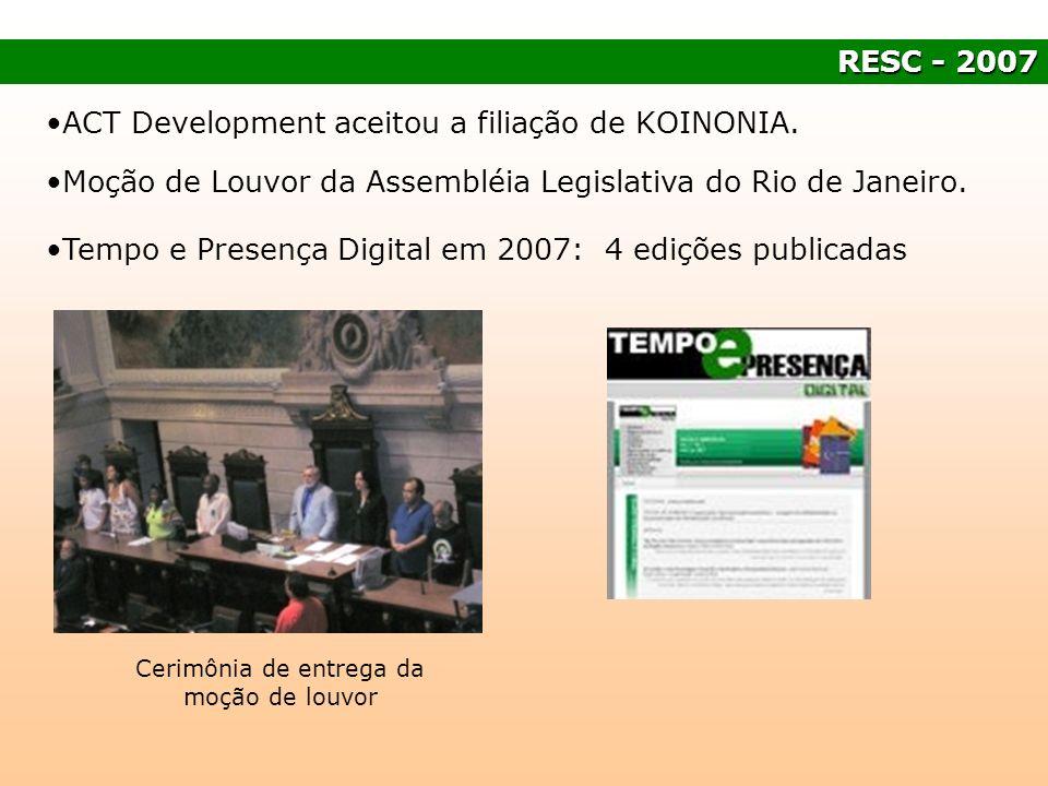 RESC - 2007 ACT Development aceitou a filiação de KOINONIA. Moção de Louvor da Assembléia Legislativa do Rio de Janeiro. Tempo e Presença Digital em 2