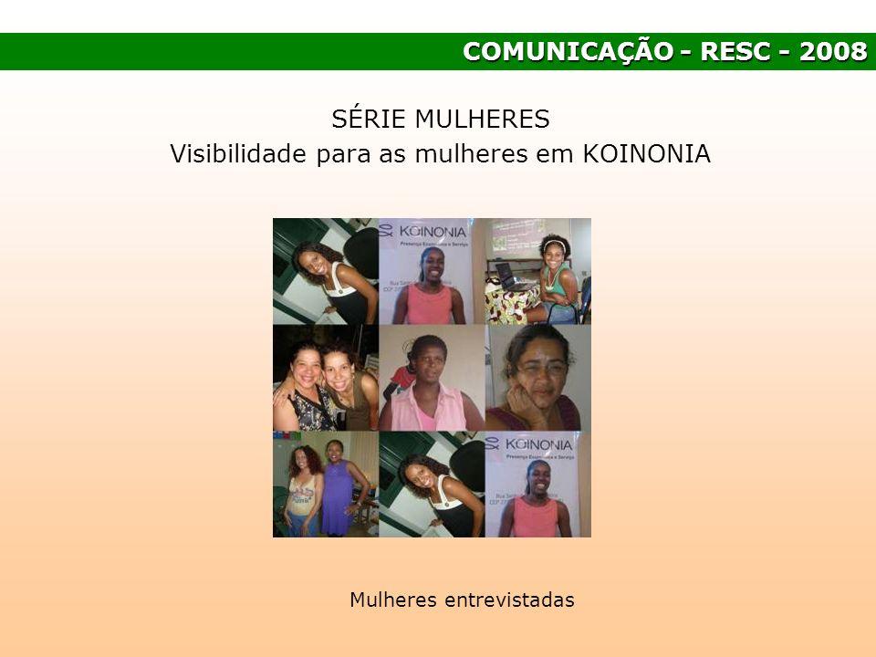 COMUNICAÇÃO - RESC - 2008 SÉRIE MULHERES Visibilidade para as mulheres em KOINONIA Mulheres entrevistadas