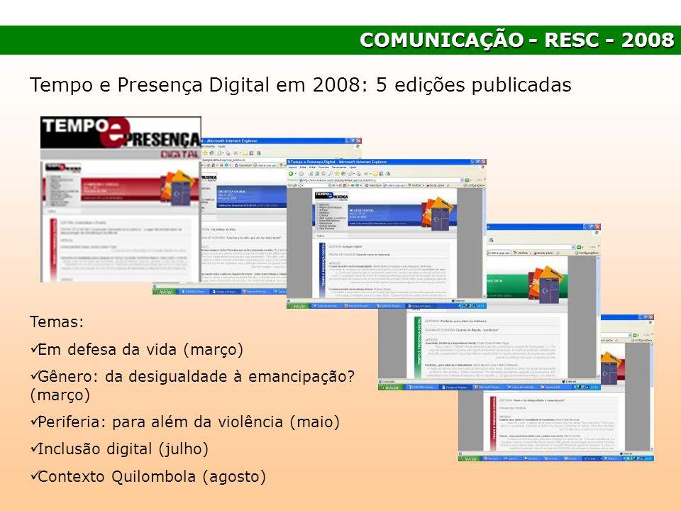 COMUNICAÇÃO - RESC - 2008 Tempo e Presença Digital em 2008: 5 edições publicadas Temas: Em defesa da vida (março) Gênero: da desigualdade à emancipaçã