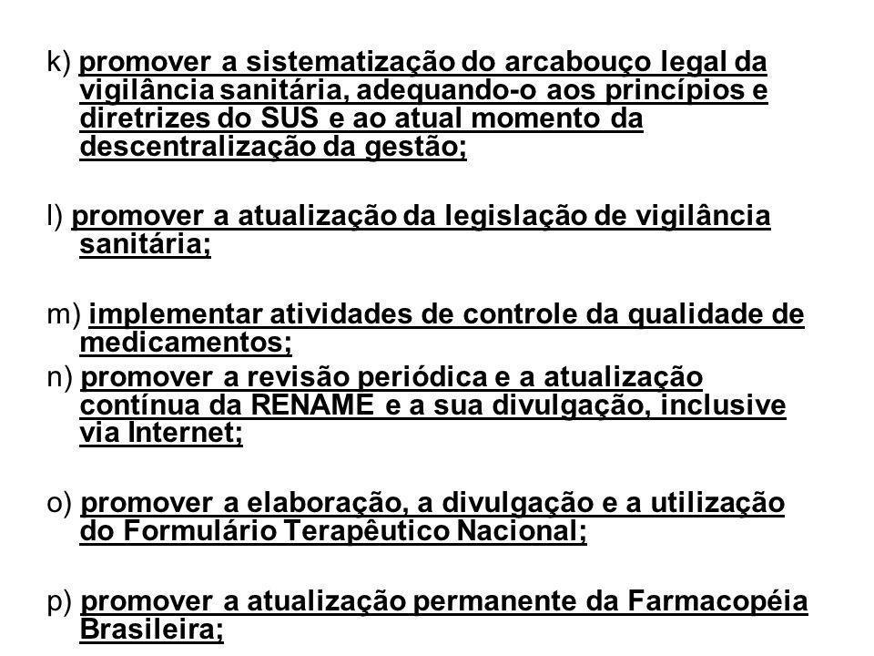 k) promover a sistematização do arcabouço legal da vigilância sanitária, adequando-o aos princípios e diretrizes do SUS e ao atual momento da descentr