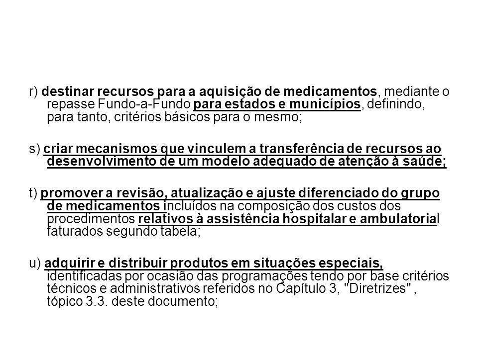 r) destinar recursos para a aquisição de medicamentos, mediante o repasse Fundo-a-Fundo para estados e municípios, definindo, para tanto, critérios bá