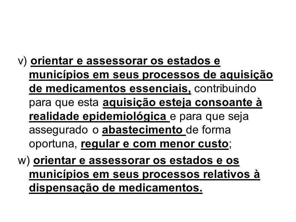 v) orientar e assessorar os estados e municípios em seus processos de aquisição de medicamentos essenciais, contribuindo para que esta aquisição estej