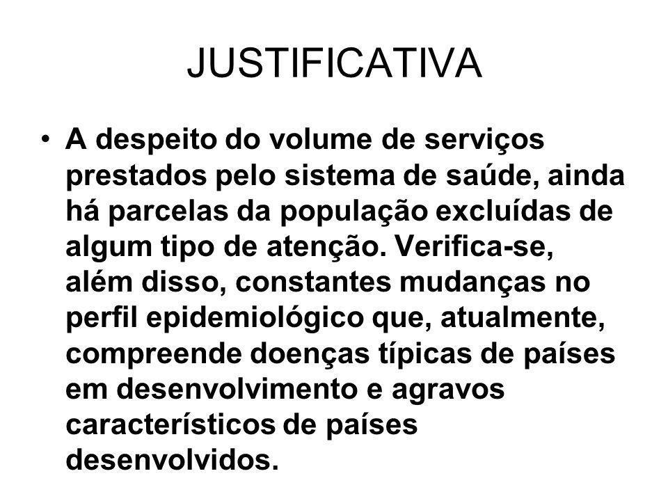 JUSTIFICATIVA A despeito do volume de serviços prestados pelo sistema de saúde, ainda há parcelas da população excluídas de algum tipo de atenção. Ver