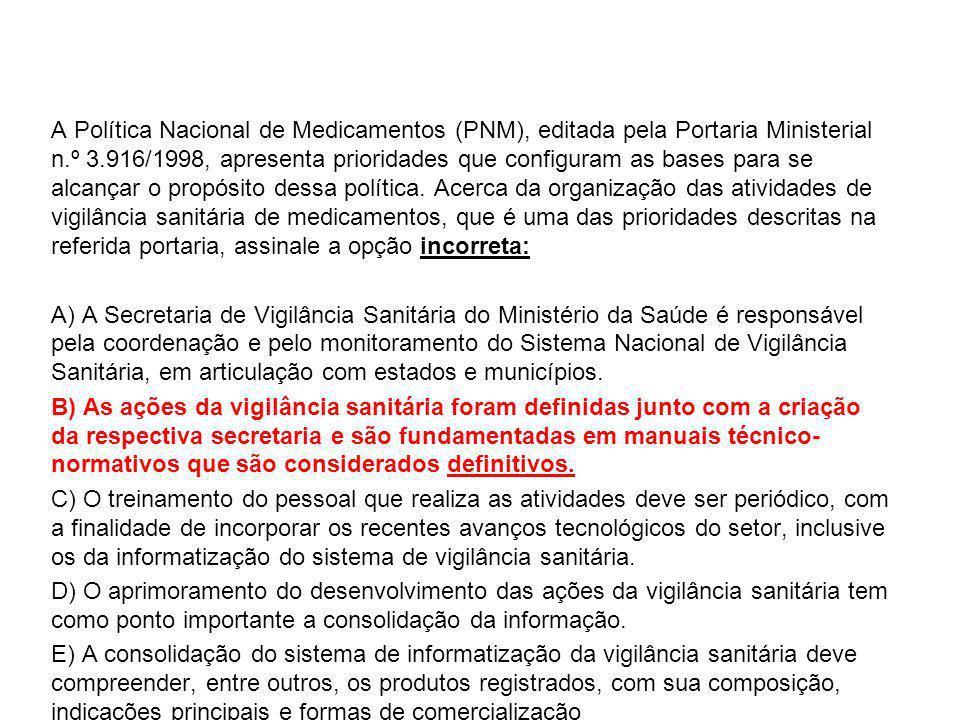 A Política Nacional de Medicamentos (PNM), editada pela Portaria Ministerial n.º 3.916/1998, apresenta prioridades que configuram as bases para se alc