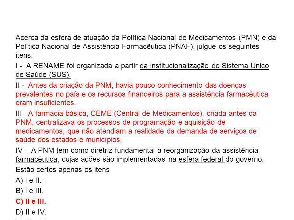 Acerca da esfera de atuação da Política Nacional de Medicamentos (PMN) e da Política Nacional de Assistência Farmacêutica (PNAF), julgue os seguintes