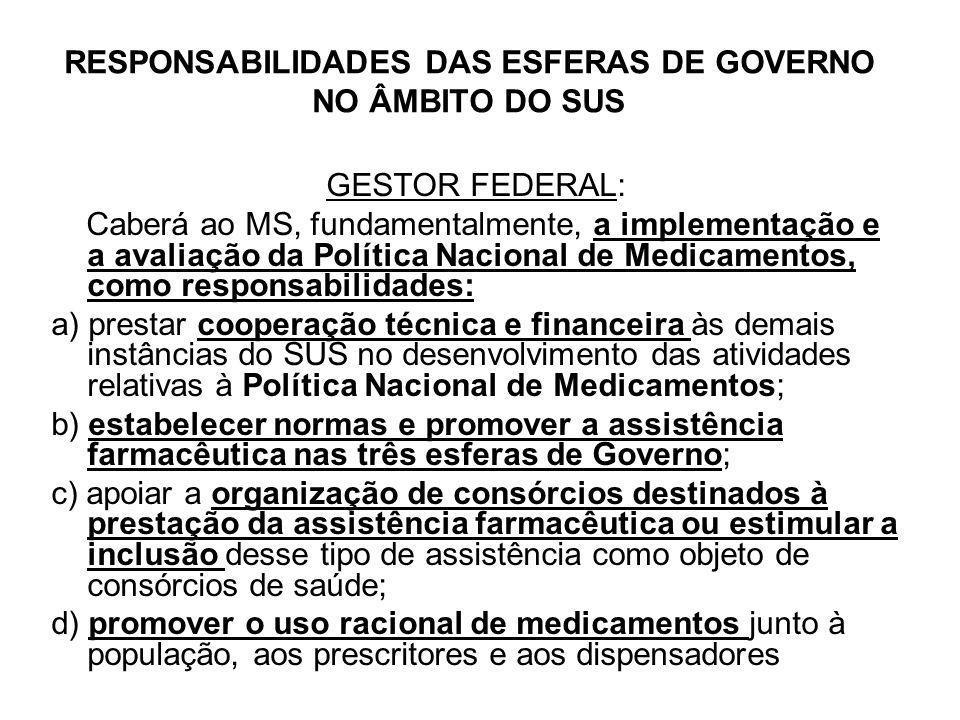 RESPONSABILIDADES DAS ESFERAS DE GOVERNO NO ÂMBITO DO SUS GESTOR FEDERAL: Caberá ao MS, fundamentalmente, a implementação e a avaliação da Política Na