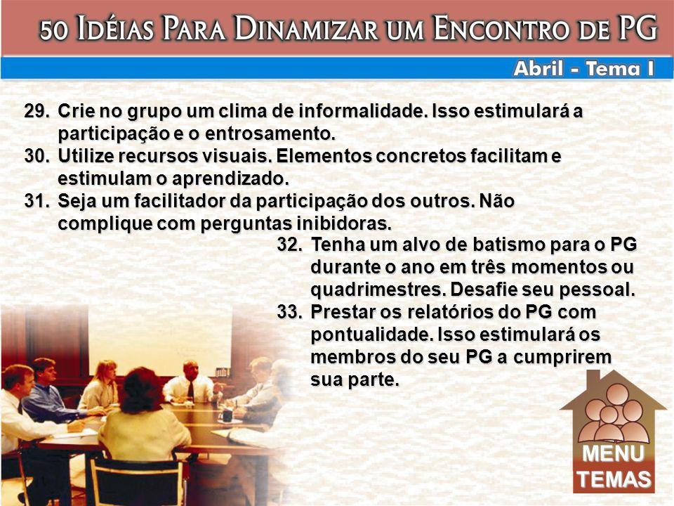 29.Crie no grupo um clima de informalidade. Isso estimulará a participação e o entrosamento. 30.Utilize recursos visuais. Elementos concretos facilita