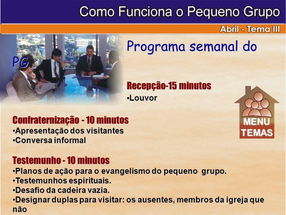 Programa semanal do PG Programa semanal do PG Recepção-15 minutos Louvor Louvor Confraternização - 10 minutos Apresentação dos visitantesApresentação