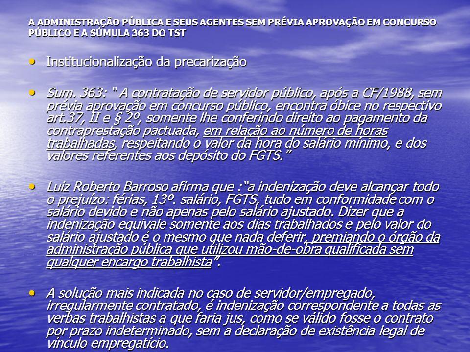 A ADMINISTRAÇÃO PÚBLICA E SEUS AGENTES SEM PRÉVIA APROVAÇÃO EM CONCURSO PÚBLICO E A SÚMULA 363 DO TST Institucionalização da precarização Instituciona