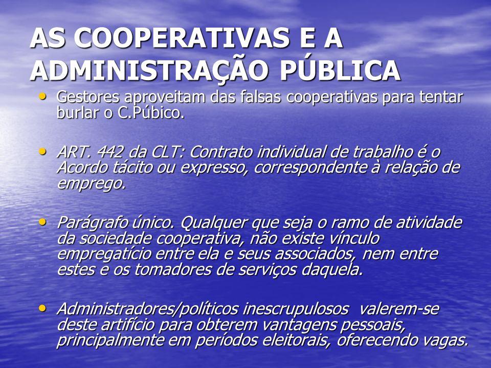 AS COOPERATIVAS E A ADMINISTRAÇÃO PÚBLICA Gestores aproveitam das falsas cooperativas para tentar burlar o C.Púbico. Gestores aproveitam das falsas co