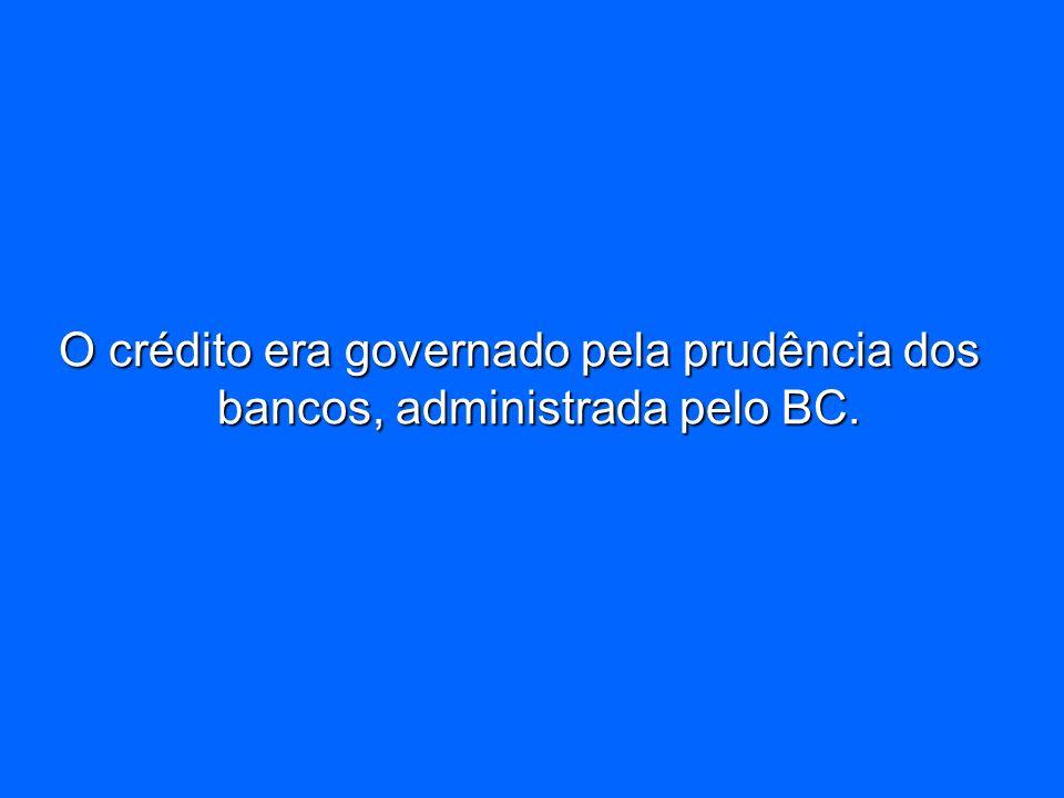 O crédito era governado pela prudência dos bancos, administrada pelo BC.