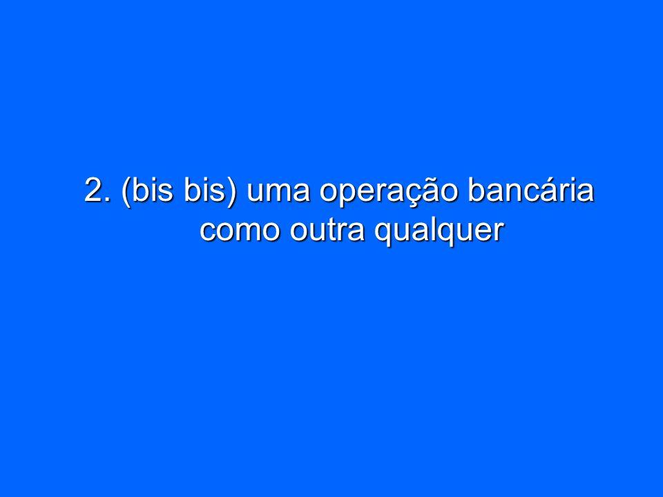 2. (bis bis) uma operação bancária como outra qualquer