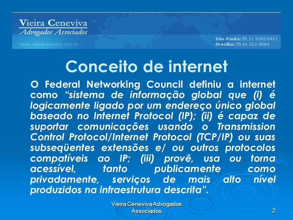 Vieira Ceneviva Advogados Associados3 Conceito de internet Portanto: a internet comporta acesso a arquivos de terceiros, troca de arquivos entre computadores, baseada num protocolo de telecomunicação, acessível por computadores, mediante emprego de redes de telecomunicações