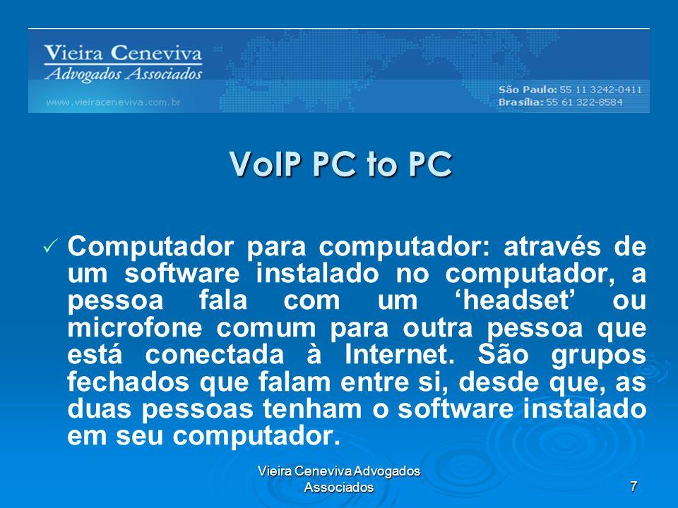 Vieira Ceneviva Advogados Associados7 VoIP PC to PC Computador para computador: através de um software instalado no computador, a pessoa fala com um headset ou microfone comum para outra pessoa que está conectada à Internet.