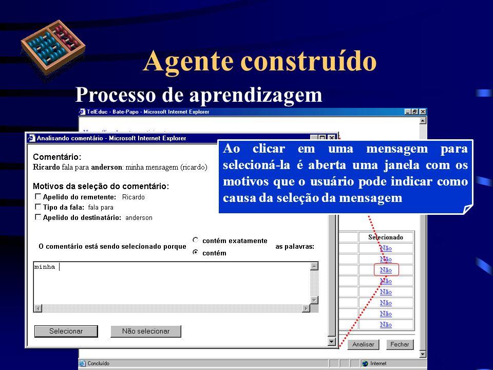 Agente construído Processo de aprendizagem Ao clicar em uma mensagem para selecioná-la é aberta uma janela com os motivos que o usuário pode indicar c