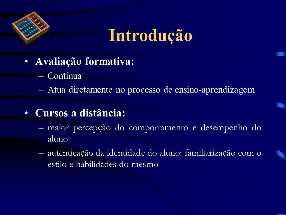 Avaliação formativa: –Contínua –Atua diretamente no processo de ensino-aprendizagem Cursos a distância: –maior percep ç ão do comportamento e desempen