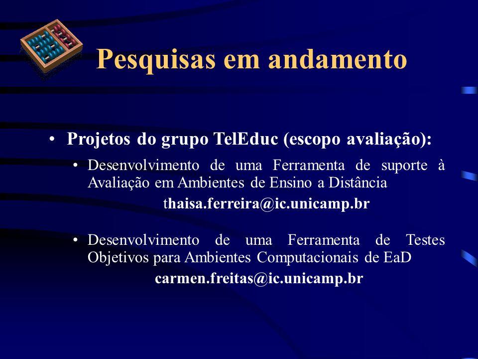 Pesquisas em andamento Projetos do grupo TelEduc (escopo avaliação): Desenvolvimento de uma Ferramenta de suporte à Avaliação em Ambientes de Ensino a