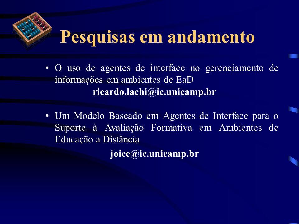 Pesquisas em andamento O uso de agentes de interface no gerenciamento de informações em ambientes de EaD ricardo.lachi@ic.unicamp.br Um Modelo Baseado