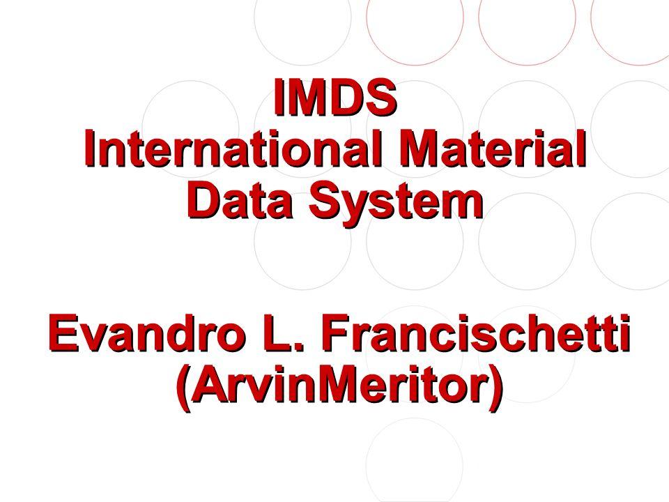 IMDS International Material Data System Evandro L. Francischetti (ArvinMeritor)
