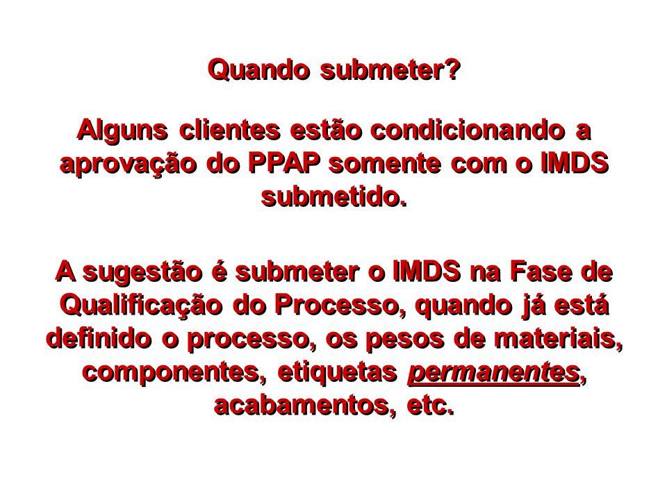 Quando submeter? Alguns clientes estão condicionando a aprovação do PPAP somente com o IMDS submetido. A sugestão é submeter o IMDS na Fase de Qualifi