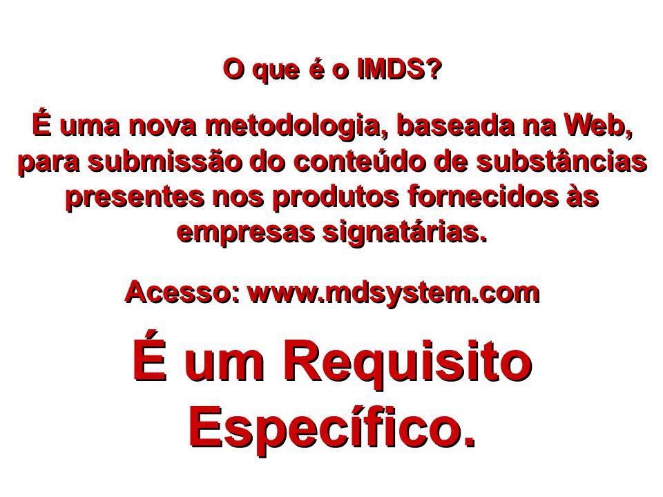 O que é o IMDS? É uma nova metodologia, baseada na Web, para submissão do conteúdo de substâncias presentes nos produtos fornecidos às empresas signat