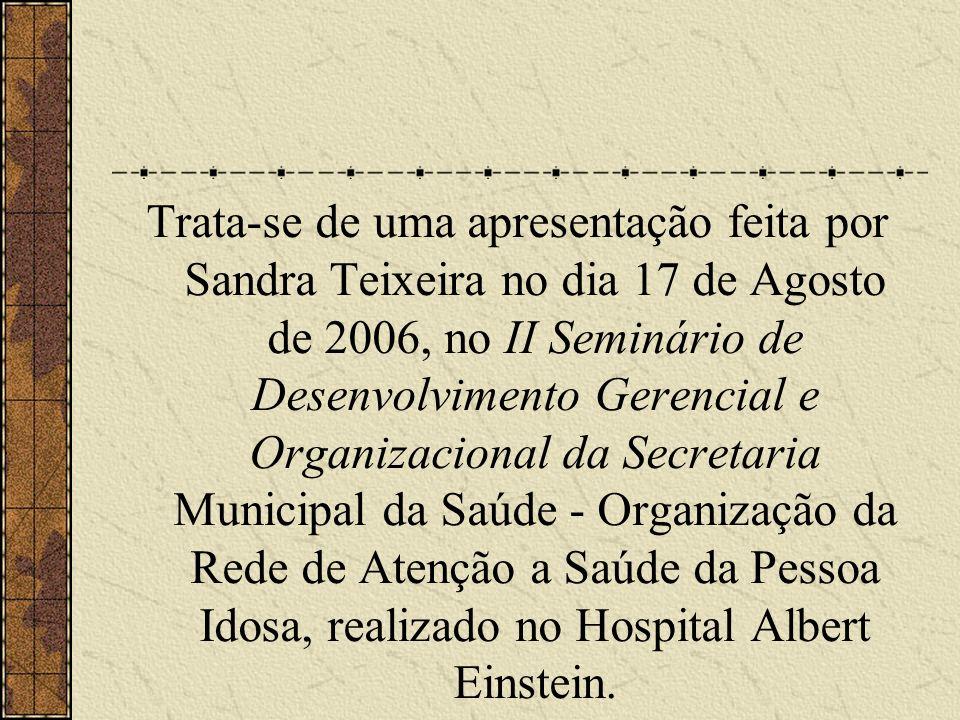 Trata-se de uma apresentação feita por Sandra Teixeira no dia 17 de Agosto de 2006, no II Seminário de Desenvolvimento Gerencial e Organizacional da S