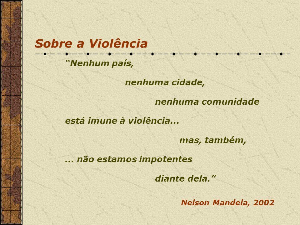Sobre a Violência Nenhum país, nenhuma cidade, nenhuma comunidade está imune à violência... mas, também,... não estamos impotentes diante dela. Nelson