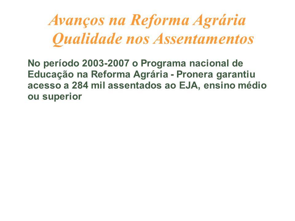 No período 2003-2007 o Programa nacional de Educação na Reforma Agrária - Pronera garantiu acesso a 284 mil assentados ao EJA, ensino médio ou superio