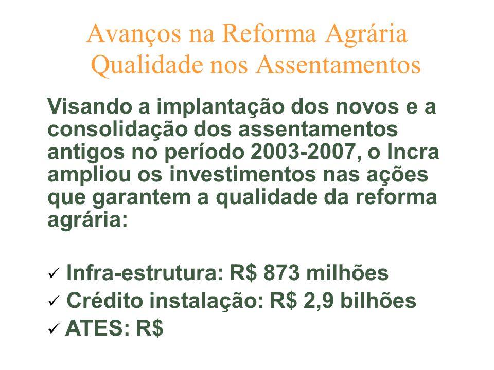 Avanços na Reforma Agrária Qualidade nos Assentamentos Visando a implantação dos novos e a consolidação dos assentamentos antigos no período 2003-2007