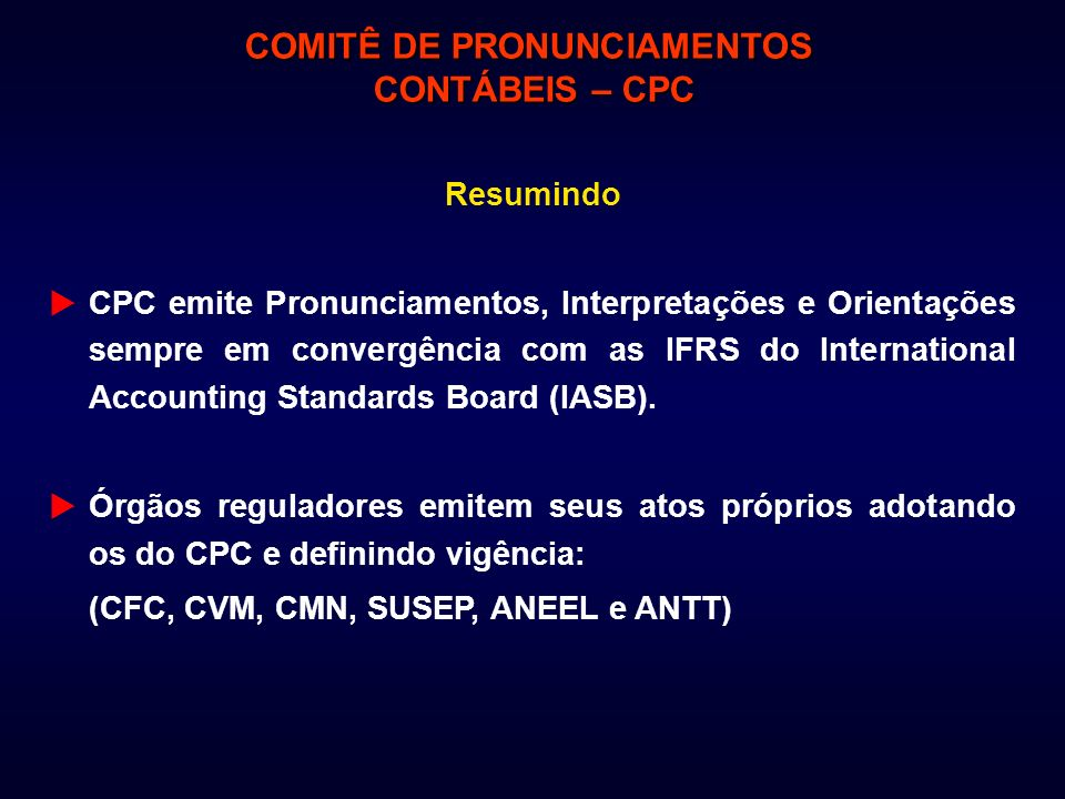 Resumindo CPC emite Pronunciamentos, Interpretações e Orientações sempre em convergência com as IFRS do International Accounting Standards Board (IASB