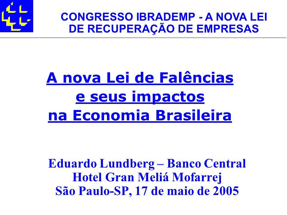 A nova Lei de Falências e seus impactos na Economia Brasileira Eduardo Lundberg – Banco Central Hotel Gran Meliá Mofarrej São Paulo-SP, 17 de maio de