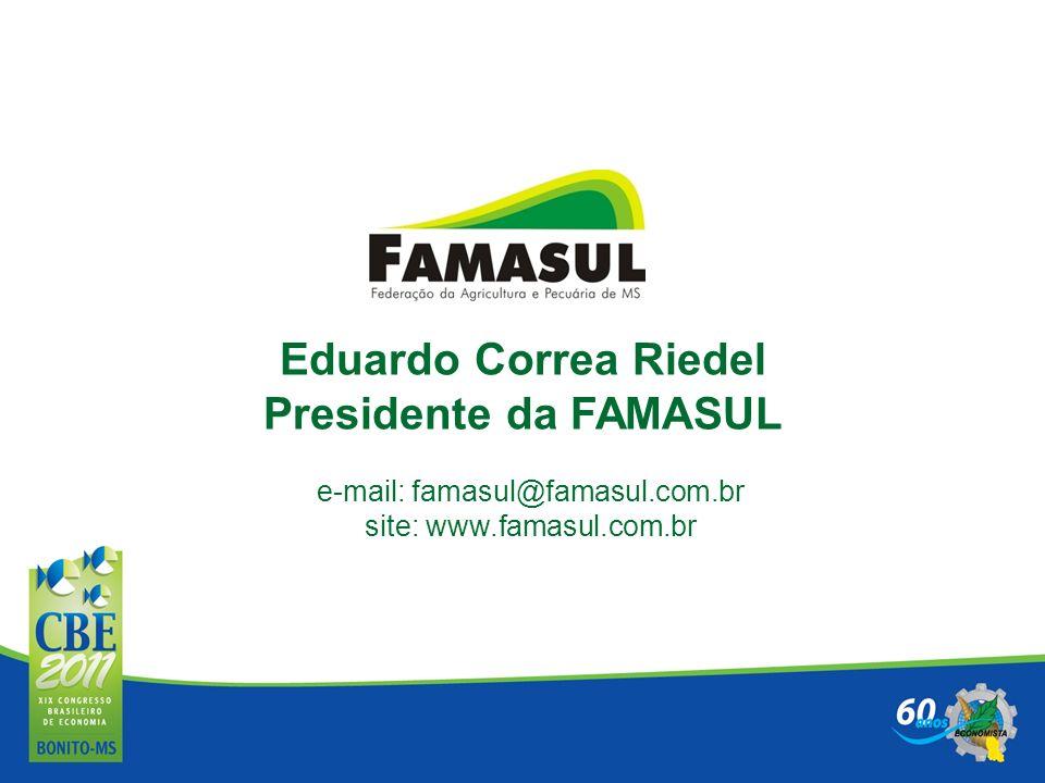 Eduardo Correa Riedel Presidente da FAMASUL e-mail: famasul@famasul.com.br site: www.famasul.com.br Eduardo Correa Riedel Presidente da FAMASUL