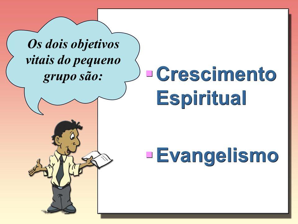 Sem Evangelismo a vida do grupo se estagnará e enfraquecerá Um pequeno grupo florescente alcançará novos interessados, membros afastados e membros de outras denominações.
