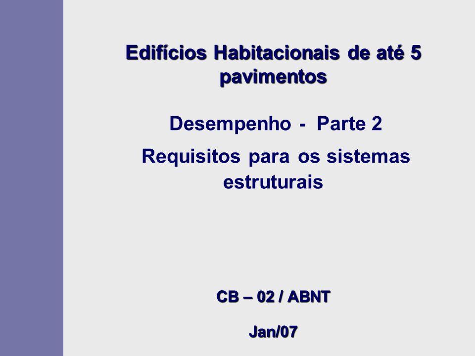 Edifícios Habitacionais de até 5 pavimentos CB – 02 / ABNT Jan/07 Edifícios Habitacionais de até 5 pavimentos Desempenho - Parte 2 Requisitos para os