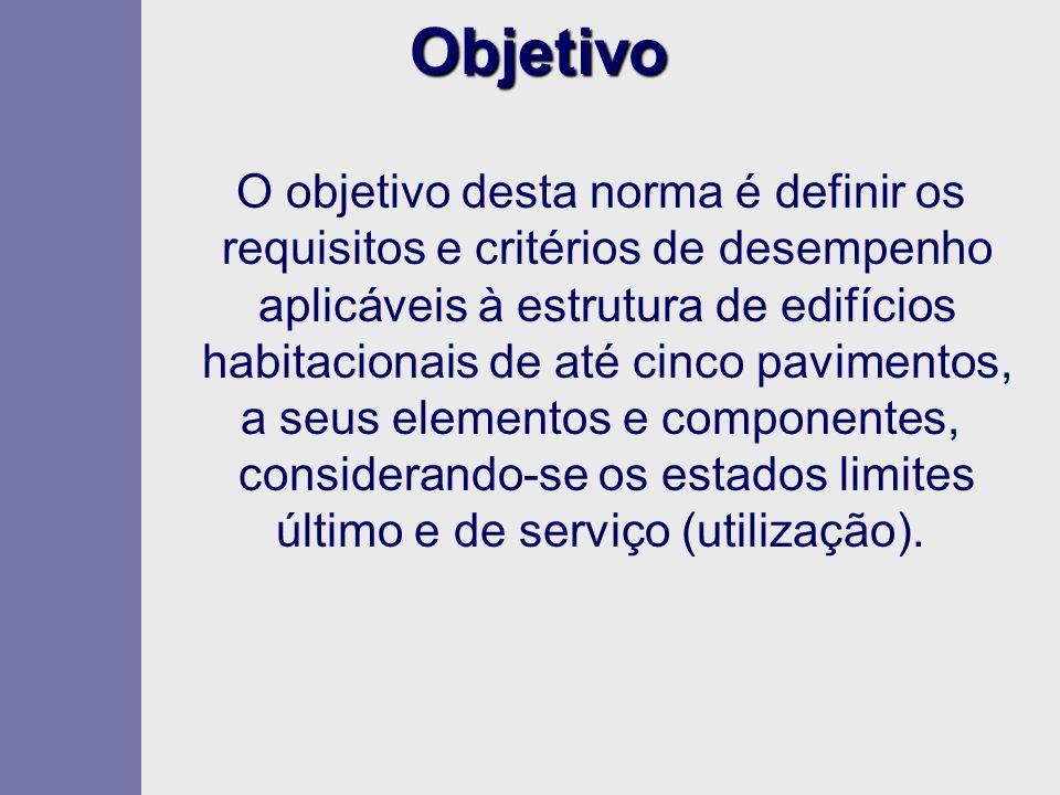 Objetivo O objetivo desta norma é definir os requisitos e critérios de desempenho aplicáveis à estrutura de edifícios habitacionais de até cinco pavim