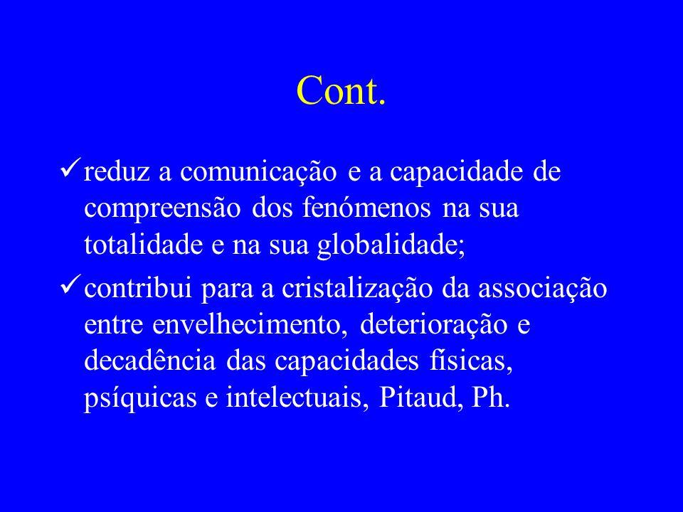 Cont. reduz a comunicação e a capacidade de compreensão dos fenómenos na sua totalidade e na sua globalidade; contribui para a cristalização da associ
