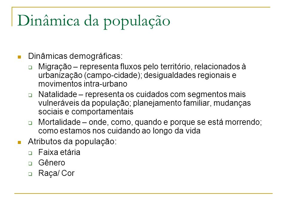 Dinâmica da população Dinâmicas demográficas: Migração – representa fluxos pelo território, relacionados à urbanização (campo-cidade); desigualdades r