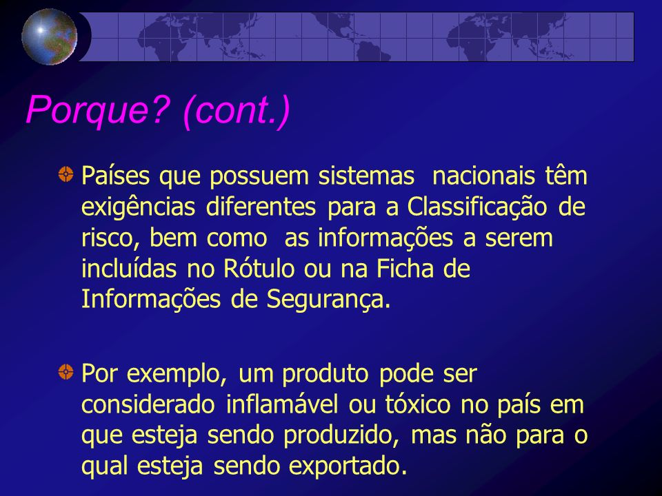 Documento do GHS ( Livro Púrpura) 2.PHYSICAL HAZARDS 2.1Explosives 2.2Flammable gases 2.3Flammable aerosols 2.4Oxidizing gases 2.5Gases under pressure 2.6Flammable liquids 2.7Flammable solids 2.8Self-reactive substances 2.9Pyrophoric liquids 2.10Pyrophoric solids 2.11Self-heating substances 2.12Substances which, in contact with water, emit flammable gases 2.13Oxidizing liquids 2.14Oxidizing solids 2.15Organic peroxides 2.16Corrosive to metals